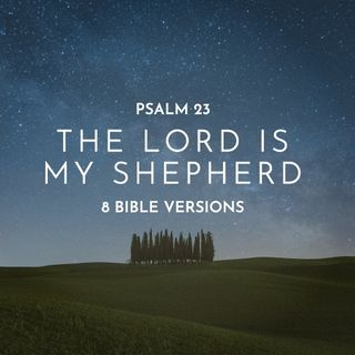 The Lord is My Shepherd: 8 Bible Versions