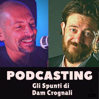 PODCASTING: consigli sparsi per il tuo podcast, con Dam Crognali