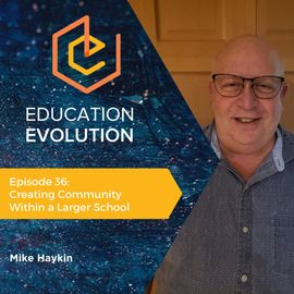 36. Creating Community Within a Larger School with Mike Haykin