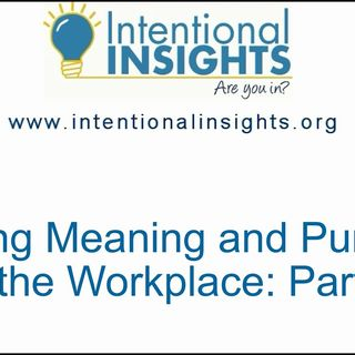 Finding Meaning and Purpose in the Workplace: Part 1/3
