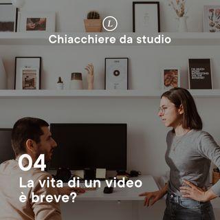 04 | La vita di un video è breve?
