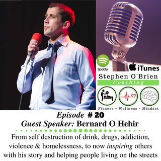 Bernard O Hehir - The journey of addiction, mental health, homelessness to inspiring and impacting others