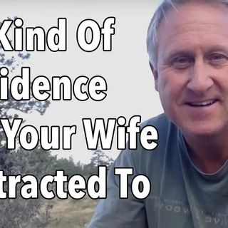 The Kind Of Confidence That Your Wife Is Attracted To