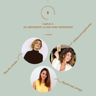 Capítulo 6. A 3 bandas: ¿Es importante la edad para emprender? con Alejandra, Mònica y Patricia