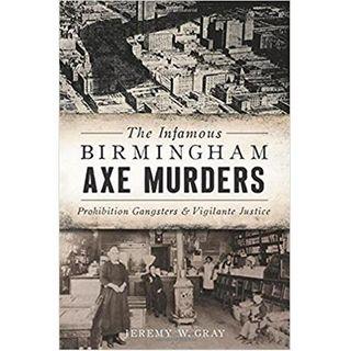 THE INFAMOUS BIRMINGHAM AXE MURDERS-Jeremy W. Gray