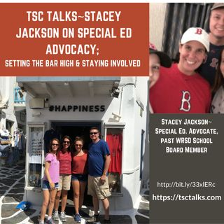 TSC Talks! Stacey Jackson~Special Education Advocate, Keeping the Big Picture in Mind & Setting the Bar High