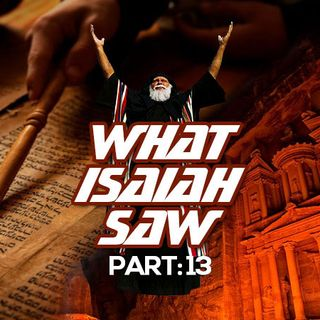 Part 13 Of The Prophecies Of Isaiah And The End Times