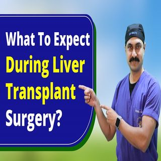 5 Minutes On Liver Transplant in Hindi| Podcast - 2 |What to Expect During Liver Transplant Surgery?