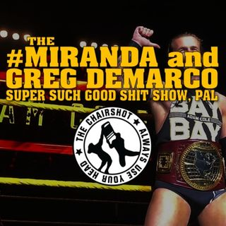 The #Miranda & Greg DeMarco Super Such Good Shit Show 5: OF THE YEAR!