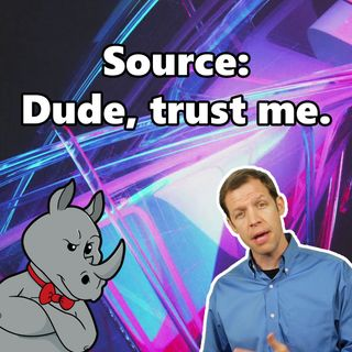 Don't Check my Sources, Just Trust Me!