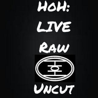 HoH: LIVE Raw & Uncut
