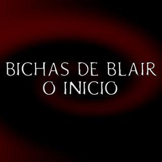 BB008 - Bichas de Blair - o Início