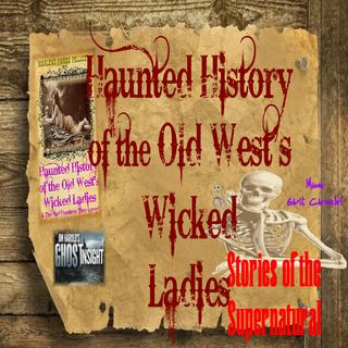Haunted History of the Old West's Wicked Ladies | Interview on Ghost Insight | Podcast
