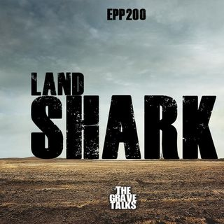 Land Shark | EPP 200 Covid Bonus Episode