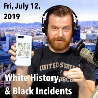 White History and Disputes Over Past Black Incidents (Callers! Fri, Jul 12, 2019)