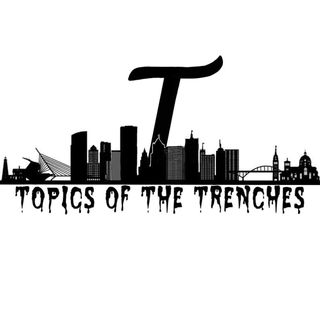 Topics of The Trenches Podcast