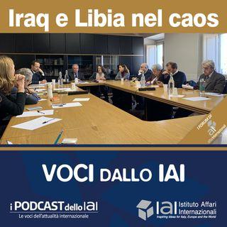 Iraq e Libia nel caos