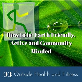 Earth Friendly, Active, Community Minded