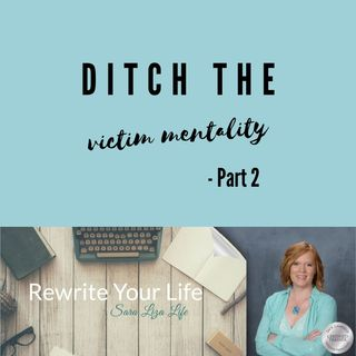 Ditch The Victim Mentality - Part 2
