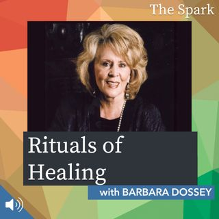 The Spark 063: Rituals of Healing with Barbara Dossey