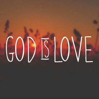 God is Love - A Song to Remind us of Who we Are