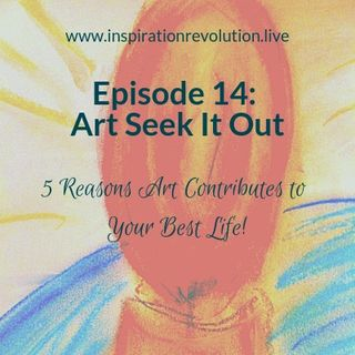 Episode 14 - 5 Reasons Art Contributes to Your Best Life
