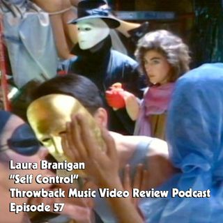 Ep. 57-Self Control (Laura Branigan)