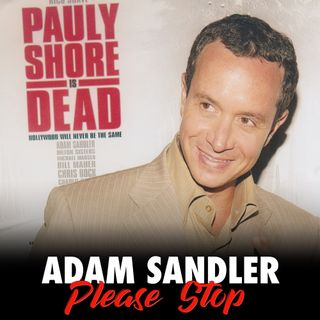 95 - Pauly Shore is Dead (Adam Sandler Film School)