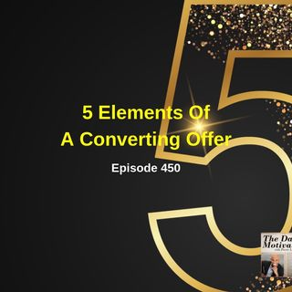 5 Elements Of A Converting Offer. Episode #450