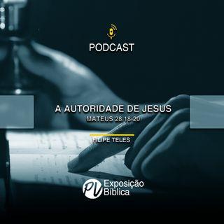 Filipe Teles - A Autoridade de Jesus - Mateus 28.18-20