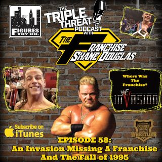 Shane Douglas And The Triple Threat Podcast EP 58: An Invasion Missing A Franchise and The Fall of 1995