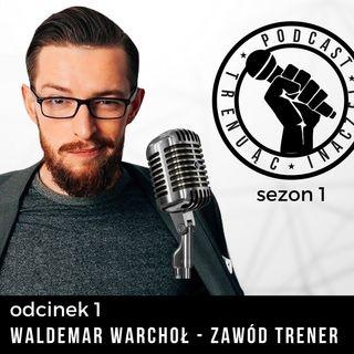 TI 01 - Waldemar Warchoł - zawód Trener Przygotowania Motorycznego