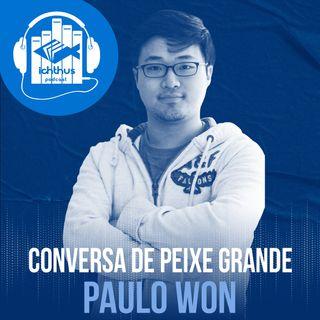 Paulo Won   Conversa de peixe grande