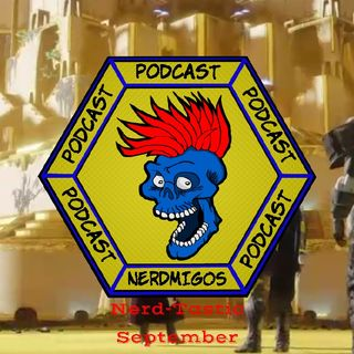 Nerdmigo's Podcast - A Nerd-Tastic September