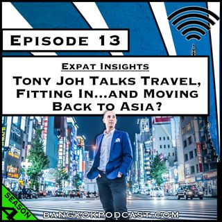 Expat Insights: Tony Joh Talks Travel, Fitting In…and Moving Back to Asia? [Season 4, Episode 13]