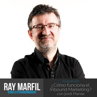 ¿Cómo funciona el Inbound Marketing? con Jordi Planas - E85