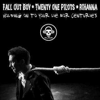 Kill_mR_DJ - Holding On To Your Lie For Centuries (Twenty One Pilots VS Fall Out Boy VS Rihanna)