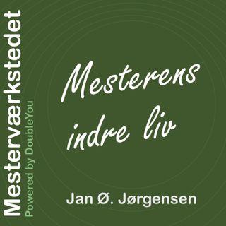 #4 Mesterens Indre Liv: Jan Ø. Jørgensen - del 2