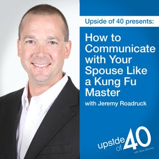 How to Communicate with your Significant Other like a Kung Fu Master with Jeremy Roadruck