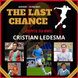 "#5 ""THE LAST CHANCE"" - ospite CRISTIAN LEDESMA"