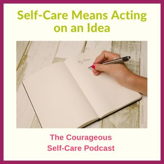 Self-Care Means Acting on an Idea