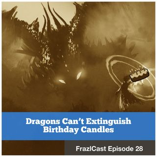 FC 028: Dragons Can't Extinguish Birthday Candles