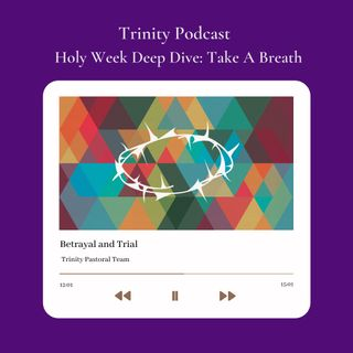 "Holy Week Deep Dive ""Day 5 Betrayal & Trial"""