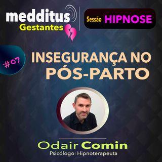 #07 Hipnose para trabalhar a Insegurança no Pós-Parto | Dr. Odair Comin