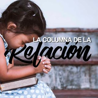 La columna de la Relación con Dios- Alexis Soto