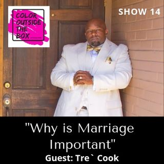 Marriage and Relationship pt 3 with guest Tre Cook