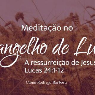 Episódio 135 - Lucas 24:1-13 - A Ressurreição De Jesus - Rodrigo Barbosa