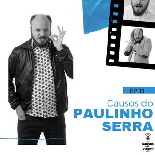 EP 33 - Causos do Paulinho Serra