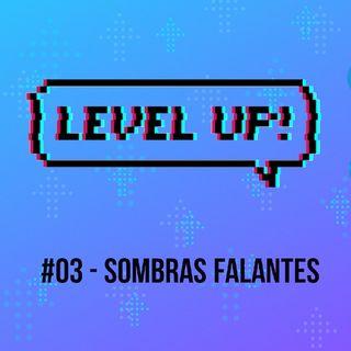 #03 - SOMBRAS FALANTES [SHADOWING]
