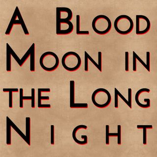 A Blood Moon in the Long Night